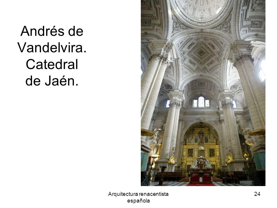 Arquitectura renacentista española 24 Andrés de Vandelvira. Catedral de Jaén.