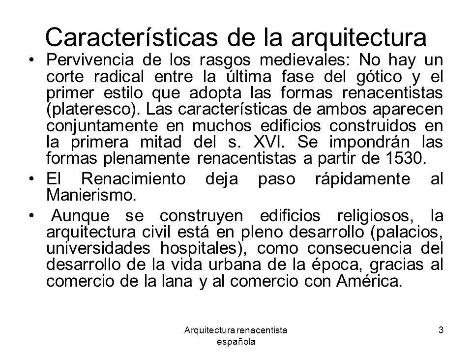 Arquitectura renacentista española 3 Características de la arquitectura Pervivencia de los rasgos medievales: No hay un corte radical entre la última