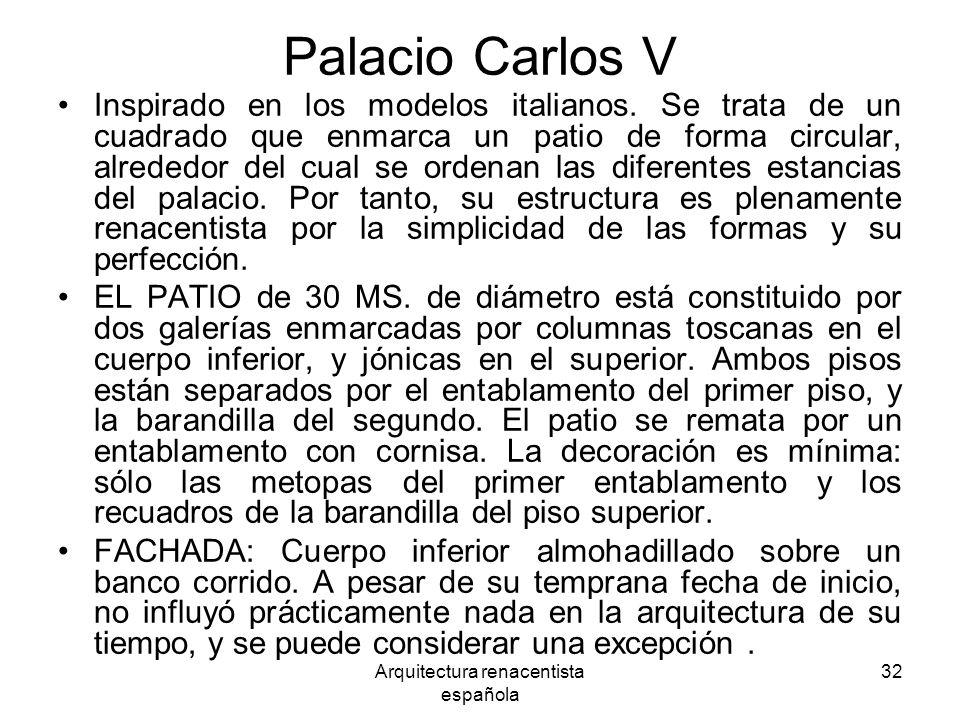 Arquitectura renacentista española 32 Palacio Carlos V Inspirado en los modelos italianos. Se trata de un cuadrado que enmarca un patio de forma circu