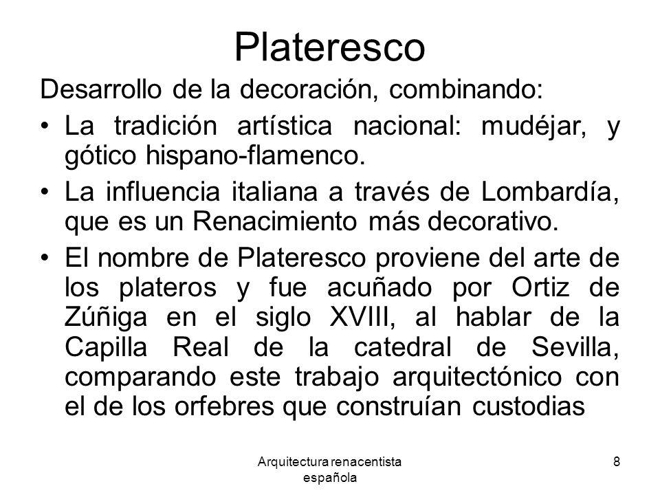Arquitectura renacentista española 8 Plateresco Desarrollo de la decoración, combinando: La tradición artística nacional: mudéjar y gótico hispano-fla