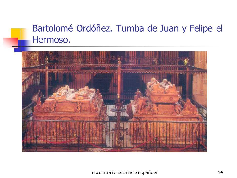 escultura renacentista española14 Bartolomé Ordóñez. Tumba de Juan y Felipe el Hermoso.