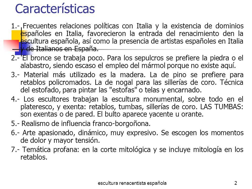 escultura renacentista española2 Características 1.- Frecuentes relaciones políticas con Italia y la existencia de dominios españoles en Italia, favor