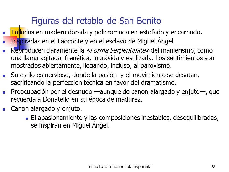 escultura renacentista española22 Figuras del retablo de San Benito Talladas en madera dorada y policromada en estofado y encarnado. Inspiradas en el