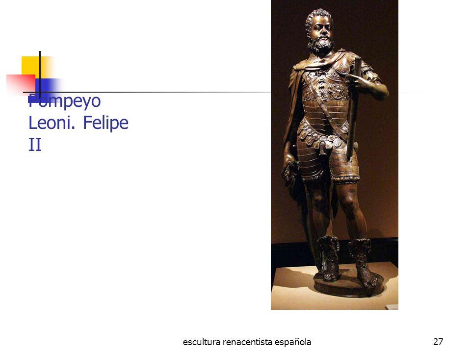 escultura renacentista española27 Pompeyo Leoni. Felipe II