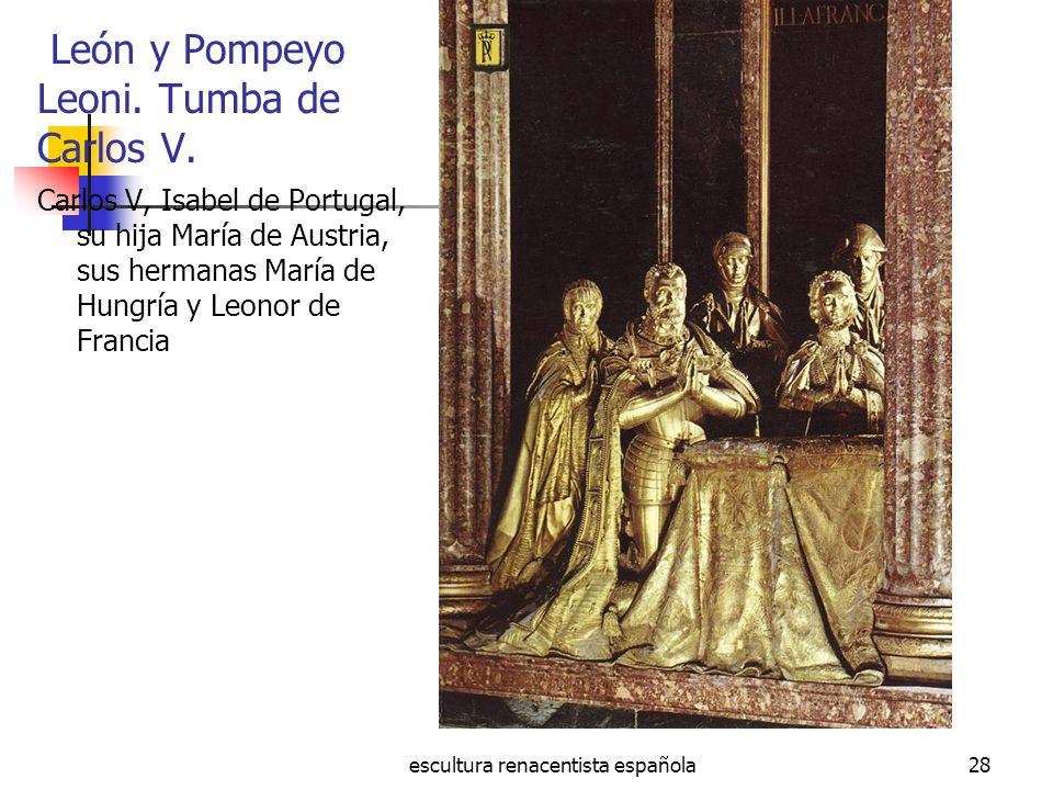 escultura renacentista española28 León y Pompeyo Leoni. Tumba de Carlos V. Carlos V, Isabel de Portugal, su hija María de Austria, sus hermanas María