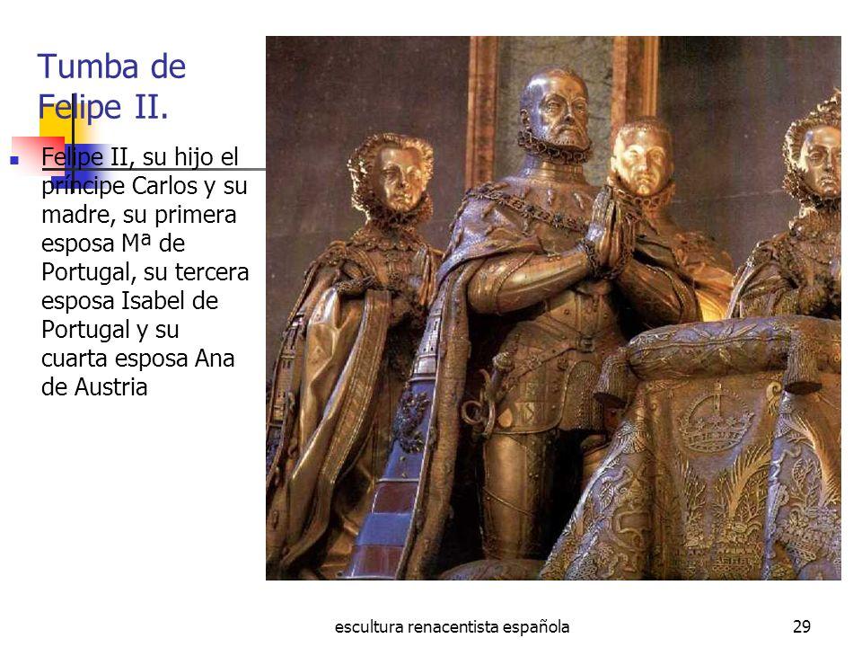 escultura renacentista española29 Tumba de Felipe II. Felipe II, su hijo el príncipe Carlos y su madre, su primera esposa Mª de Portugal, su tercera e