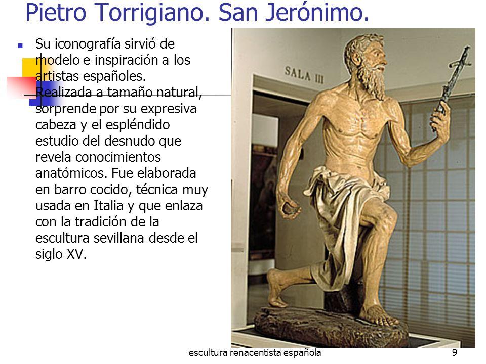 escultura renacentista española9 Pietro Torrigiano. San Jerónimo. Su iconografía sirvió de modelo e inspiración a los artistas españoles. Realizada a