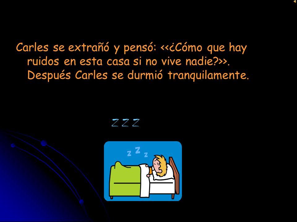La casa de enfrente tiene muchos años, y no vive nadie. Pero esa noche Carles no podía dormir porque en la casa de enfrente había mucho ruido.