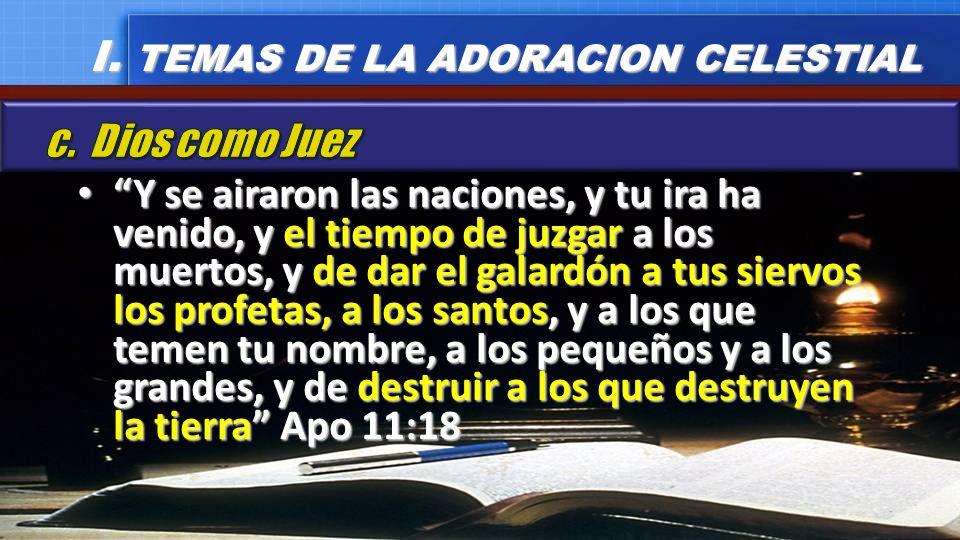 Y se airaron las naciones, y tu ira ha venido, y el tiempo de juzgar a los muertos, y de dar el galardón a tus siervos los profetas, a los santos, y a