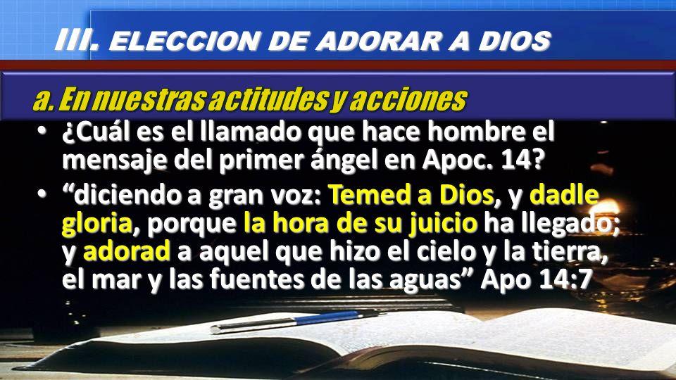 ¿Cuál es el llamado que hace hombre el mensaje del primer ángel en Apoc. 14? ¿Cuál es el llamado que hace hombre el mensaje del primer ángel en Apoc.