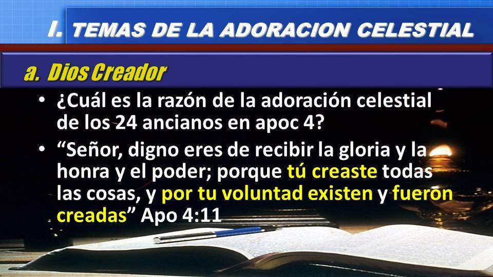 ¿Cuál es la razón de la adoración celestial de los 24 ancianos en apoc 4? Señor, digno eres de recibir la gloria y la honra y el poder; porque tú crea