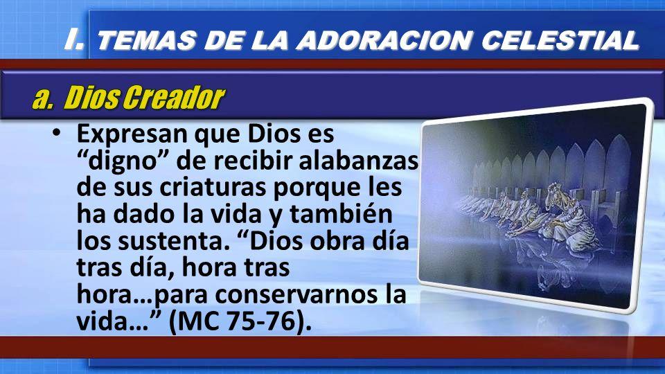 Expresan que Dios es digno de recibir alabanzas de sus criaturas porque les ha dado la vida y también los sustenta. Dios obra día tras día, hora tras