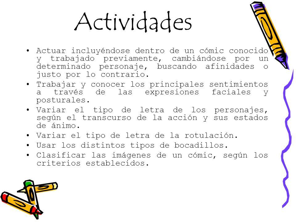 Actividades Actuar incluyéndose dentro de un cómic conocido y trabajado previamente, cambiándose por un determinado personaje, buscando afinidades o j