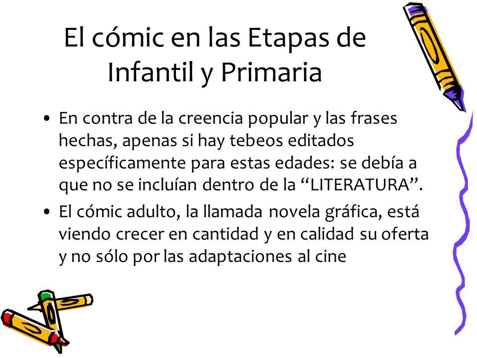 El cómic en las Etapas de Infantil y Primaria En contra de la creencia popular y las frases hechas, apenas si hay tebeos editados específicamente para
