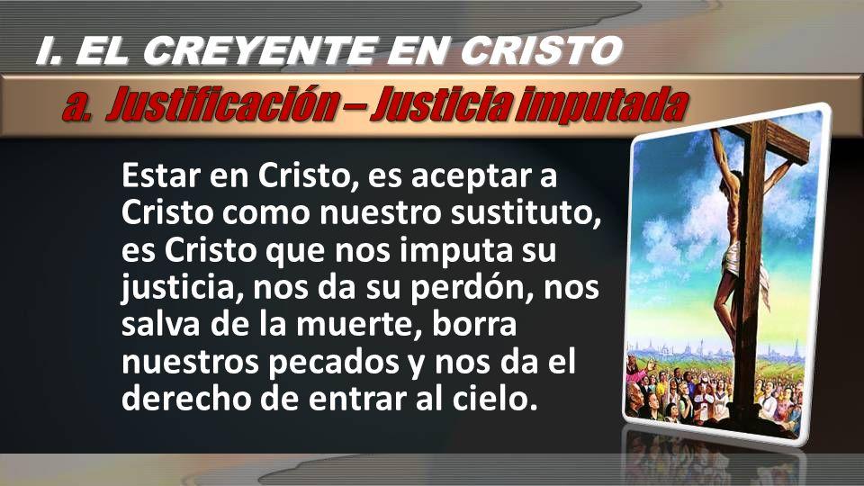 Estar en Cristo, es aceptar a Cristo como nuestro sustituto, es Cristo que nos imputa su justicia, nos da su perdón, nos salva de la muerte, borra nue