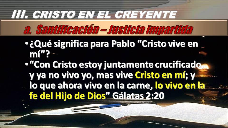 III. CRISTO EN EL CREYENTE ¿Qué significa para Pablo Cristo vive en mí? ¿Qué significa para Pablo Cristo vive en mí? Con Cristo estoy juntamente cruci
