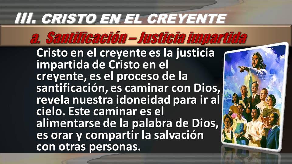Cristo en el creyente es la justicia impartida de Cristo en el creyente, es el proceso de la santificación, es caminar con Dios, revela nuestra idonei