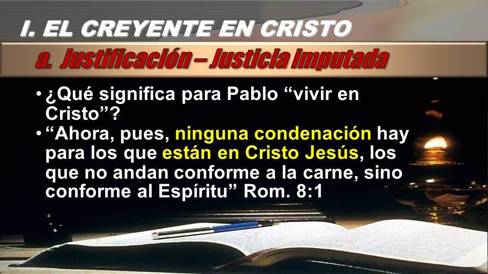 I. EL CREYENTE EN CRISTO ¿Qué significa para Pablo vivir en Cristo? Ahora, pues, ninguna condenación hay para los que están en Cristo Jesús, los que n