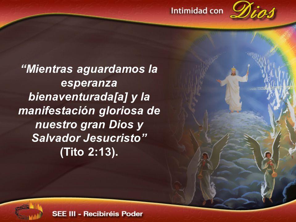 Mientras aguardamos la esperanza bienaventurada[a] y la manifestación gloriosa de nuestro gran Dios y Salvador Jesucristo (Tito 2:13).