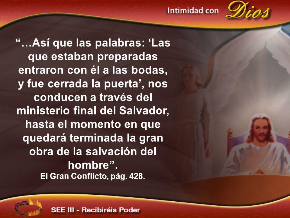 …Así que las palabras: Las que estaban preparadas entraron con él a las bodas, y fue cerrada la puerta, nos conducen a través del ministerio final del