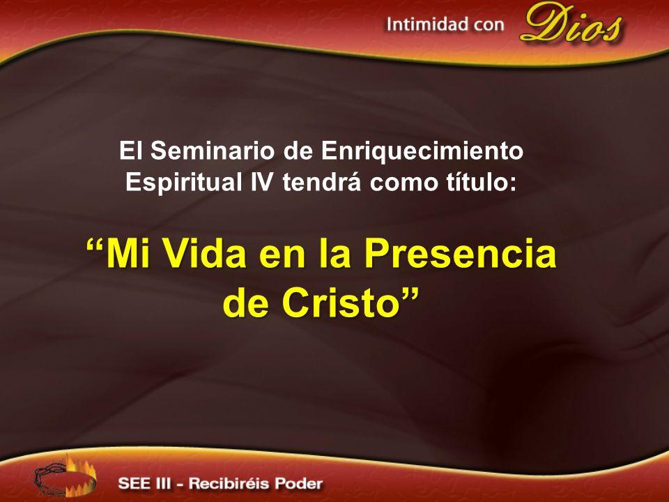 El Seminario de Enriquecimiento Espiritual IV tendrá como título: Mi Vida en la Presencia de Cristo