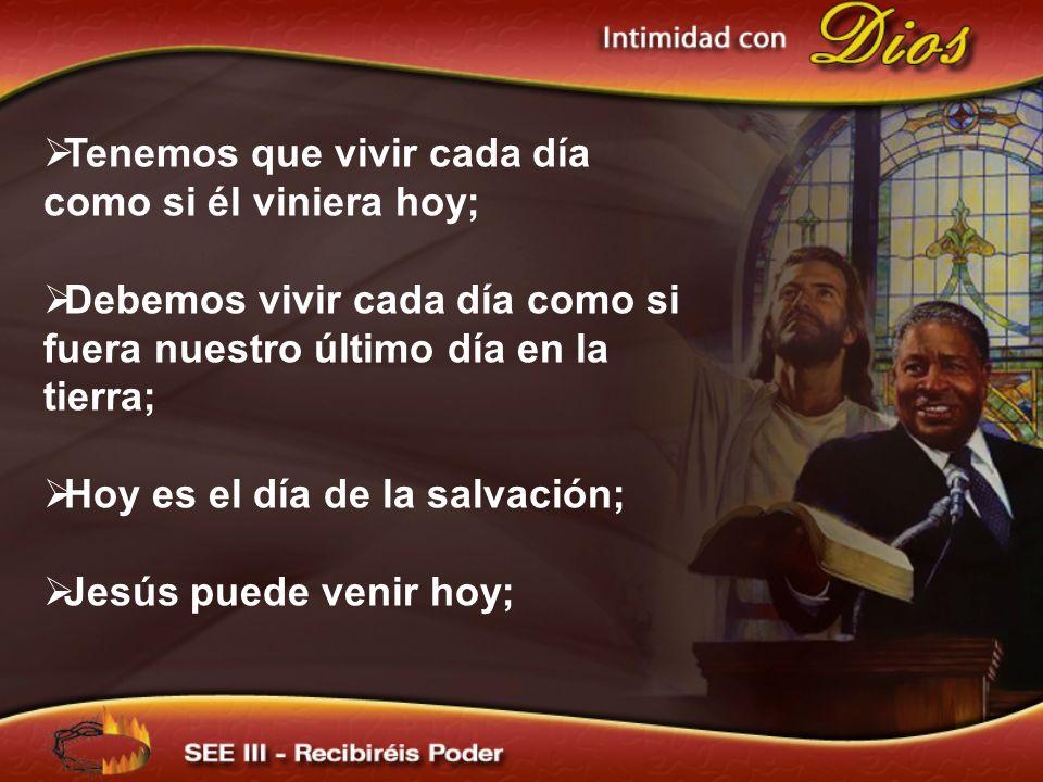 Tenemos que vivir cada día como si él viniera hoy; Debemos vivir cada día como si fuera nuestro último día en la tierra; Hoy es el día de la salvación