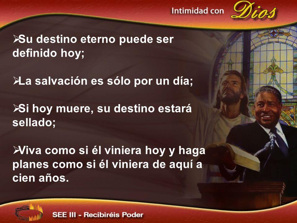 Su destino eterno puede ser definido hoy; La salvación es sólo por un día; Si hoy muere, su destino estará sellado; Viva como si él viniera hoy y haga