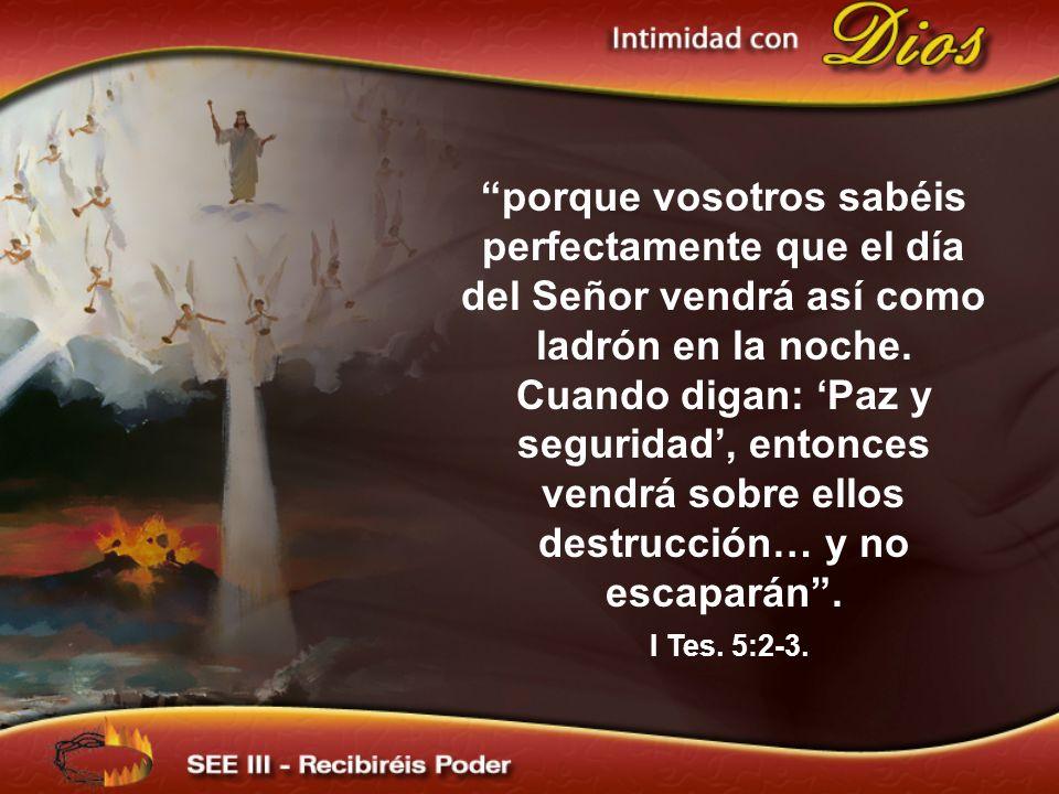 porque vosotros sabéis perfectamente que el día del Señor vendrá así como ladrón en la noche. Cuando digan: Paz y seguridad, entonces vendrá sobre ell