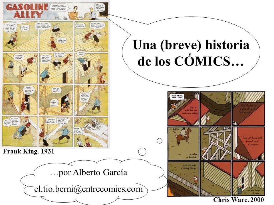Frank King. 1931 Chris Ware. 2000 Una (breve) historia de los CÓMICS… …por Alberto García el.tio.berni@entrecomics.com