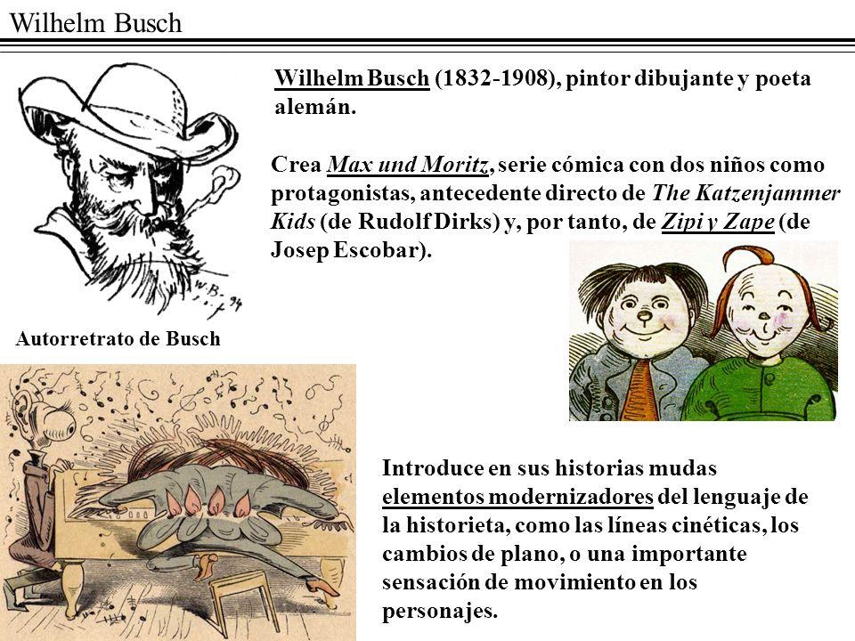 Wilhelm Busch Autorretrato de Busch Wilhelm Busch (1832-1908), pintor dibujante y poeta alemán. Crea Max und Moritz, serie cómica con dos niños como p