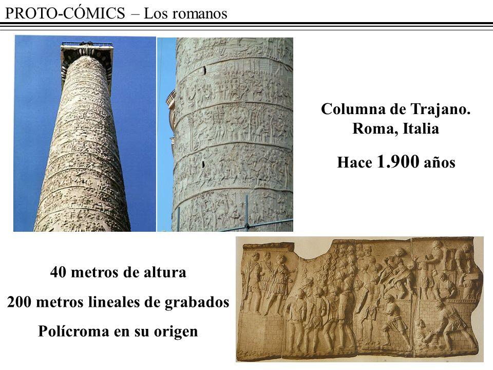 PROTO-CÓMICS – Los romanos Columna de Trajano. Roma, Italia Hace 1.900 años 40 metros de altura 200 metros lineales de grabados Polícroma en su origen