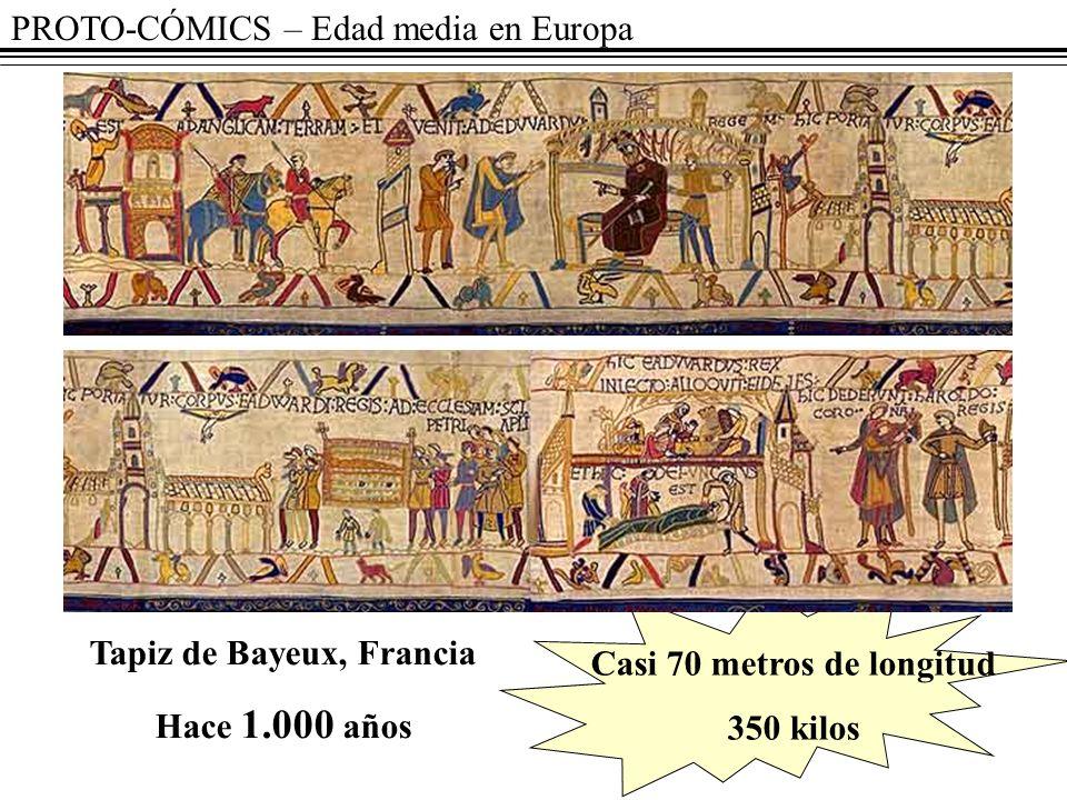 PROTO-CÓMICS – Edad media en Europa Tapiz de Bayeux, Francia Hace 1.000 años Casi 70 metros de longitud 350 kilos