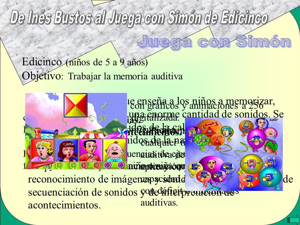 Edicinco (niños de 5 a 9 años) Objetivo : Trabajar la memoria auditiva Simpático personaje que enseña a los niños a memorizar, aprender y discriminar