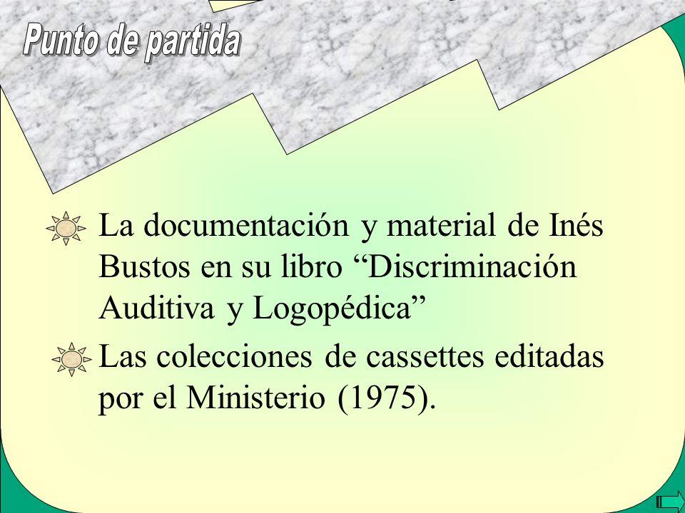 La documentación y material de Inés Bustos en su libro Discriminación Auditiva y Logopédica Las colecciones de cassettes editadas por el Ministerio (1