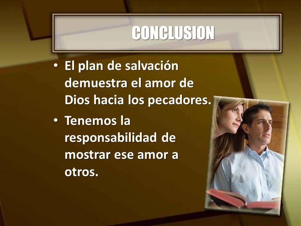 CONCLUSION El plan de salvación demuestra el amor de Dios hacia los pecadores. El plan de salvación demuestra el amor de Dios hacia los pecadores. Ten