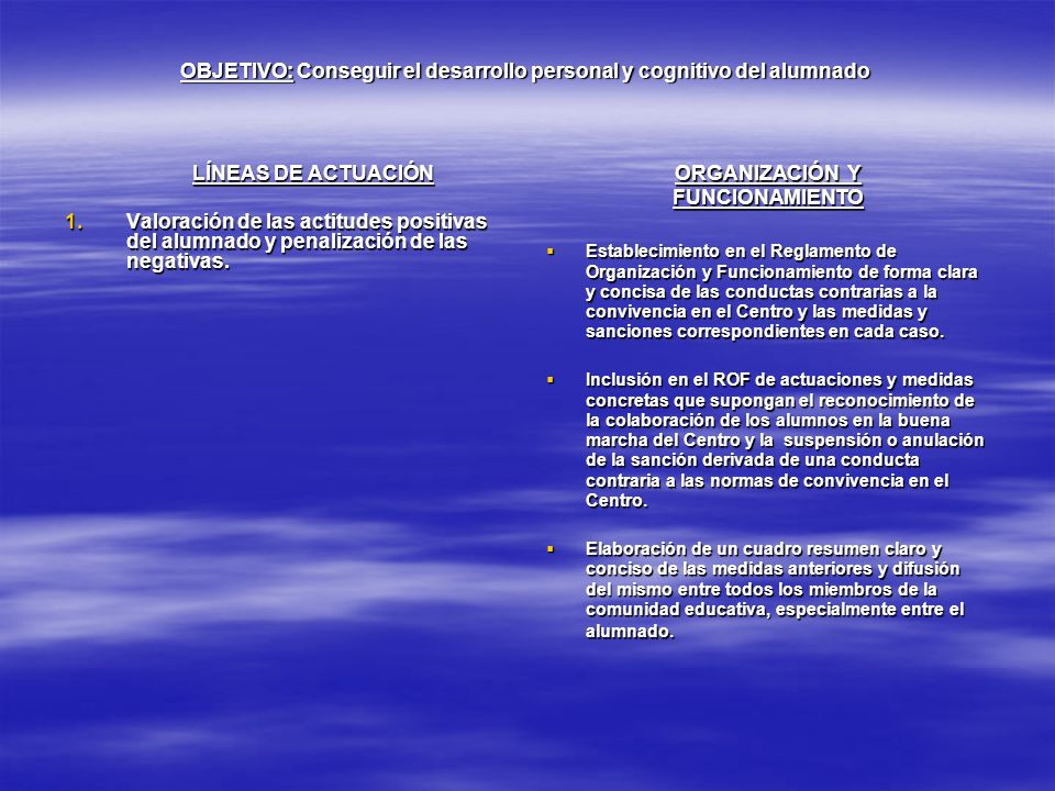 OBJETIVO: Conseguir el desarrollo personal y cognitivo del alumnado LÍNEAS DE ACTUACIÓN 1.Valoración de las actitudes positivas del alumnado y penaliz