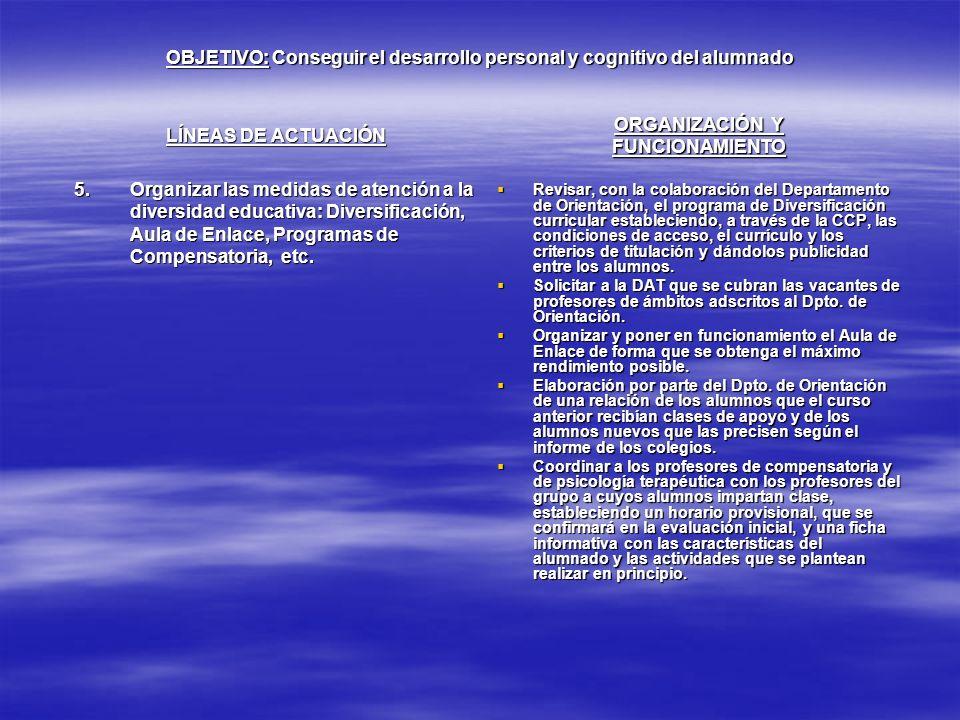 OBJETIVO: Conseguir el desarrollo personal y cognitivo del alumnado LÍNEAS DE ACTUACIÓN 5.Organizar las medidas de atención a la diversidad educativa: