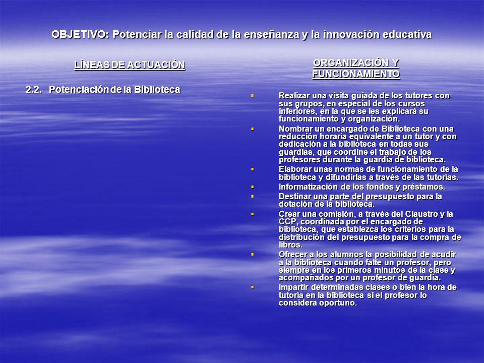 OBJETIVO: Potenciar la calidad de la enseñanza y la innovación educativa LÍNEAS DE ACTUACIÓN 2.2. Potenciación de la Biblioteca ORGANIZACIÓN Y FUNCION