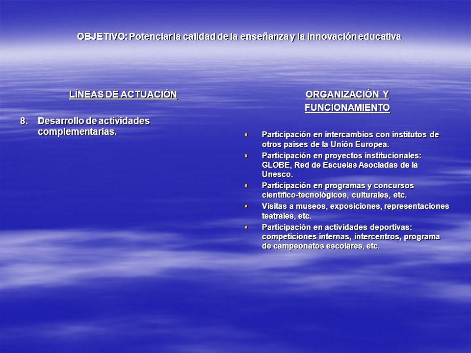 OBJETIVO: Potenciar la calidad de la enseñanza y la innovación educativa LÍNEAS DE ACTUACIÓN 8.Desarrollo de actividades complementarias. ORGANIZACIÓN