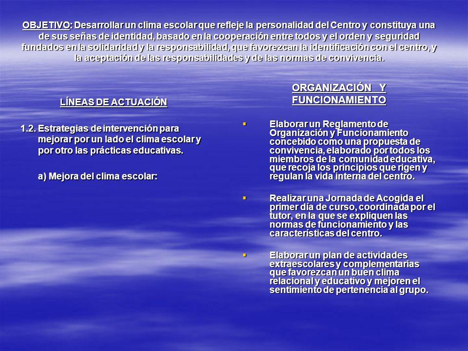 OBJETIVO: Desarrollar un clima escolar que refleje la personalidad del Centro y constituya una de sus señas de identidad, basado en la cooperación ent
