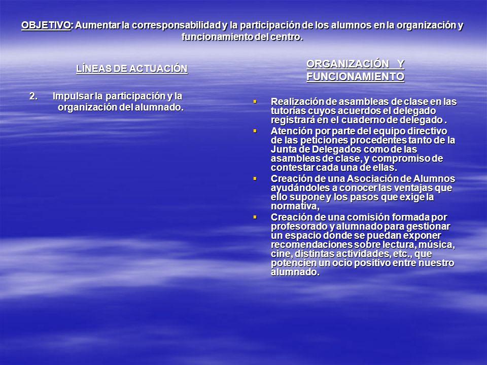 OBJETIVO: Aumentar la corresponsabilidad y la participación de los alumnos en la organización y funcionamiento del centro. LÍNEAS DE ACTUACIÓN 2. Impu