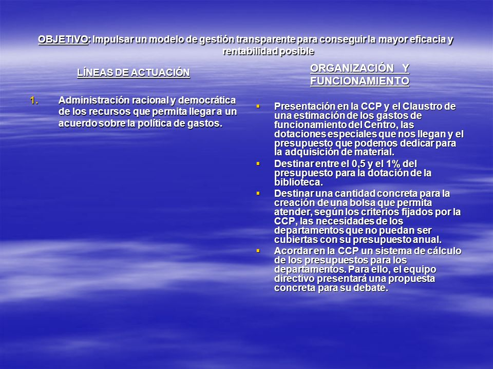 OBJETIVO: Impulsar un modelo de gestión transparente para conseguir la mayor eficacia y rentabilidad posible LÍNEAS DE ACTUACIÓN 1.Administración raci