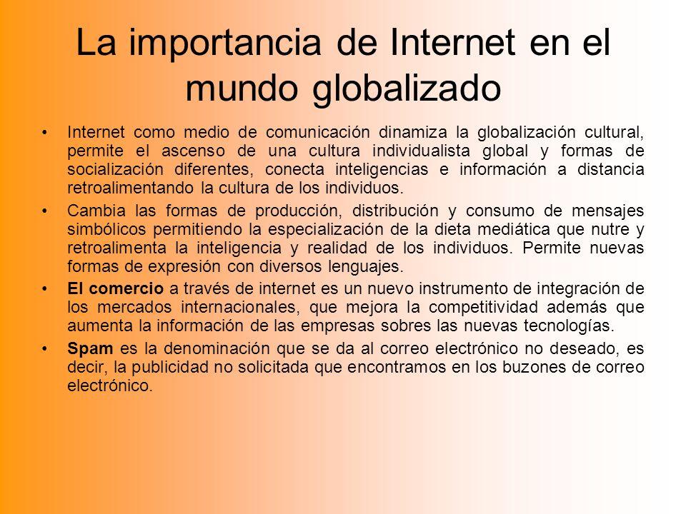 La importancia de Internet en el mundo globalizado Internet como medio de comunicación dinamiza la globalización cultural, permite el ascenso de una c