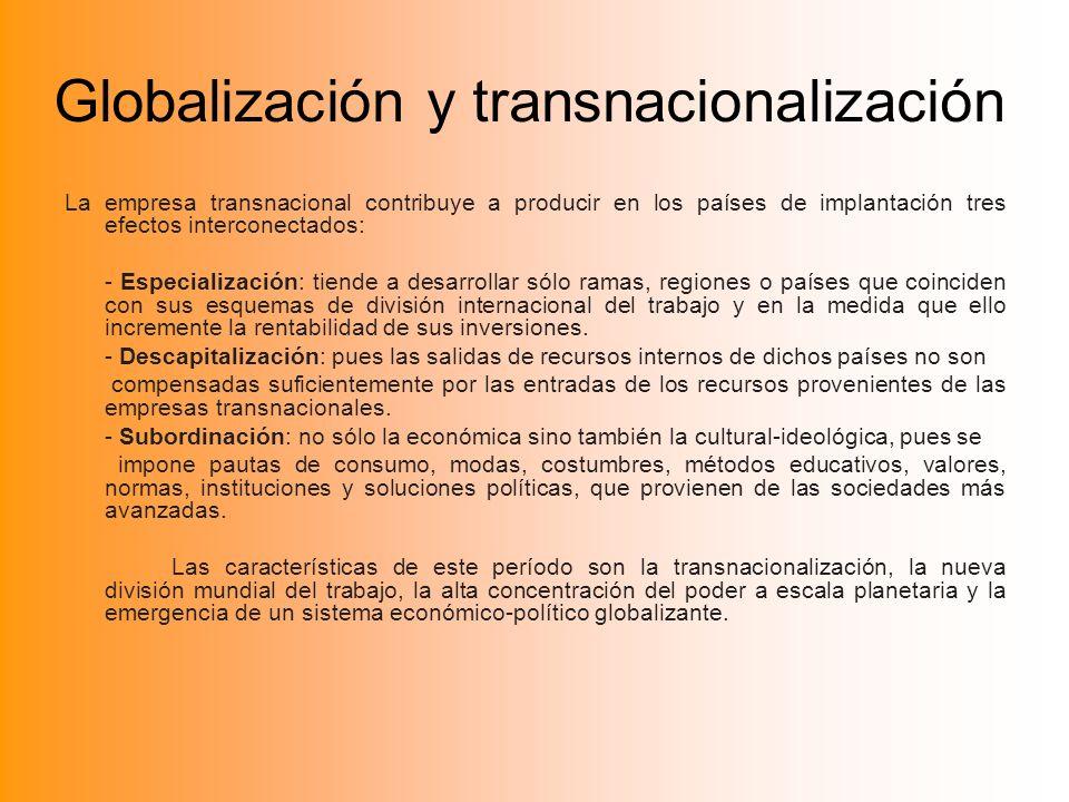 Globalización y transnacionalización La empresa transnacional contribuye a producir en los países de implantación tres efectos interconectados: - Espe