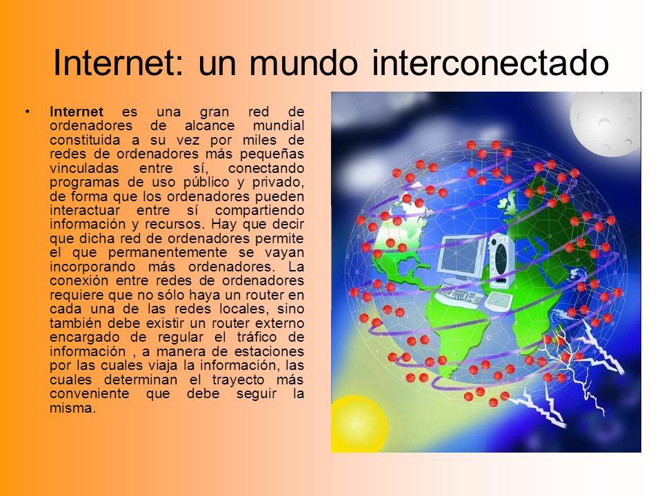 Internet: un mundo interconectado Internet es una gran red de ordenadores de alcance mundial constituida a su vez por miles de redes de ordenadores má