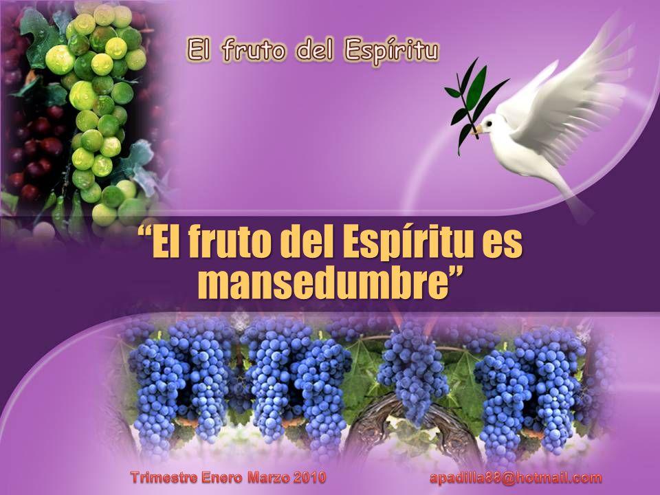 El fruto del Espíritu es mansedumbre