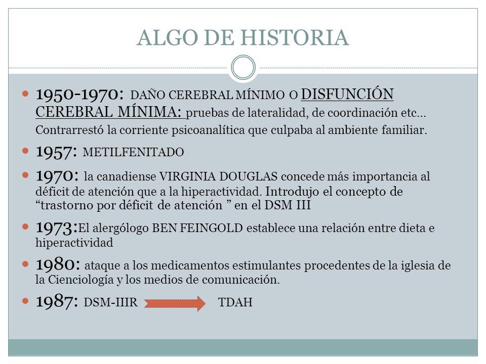 ALGO DE HISTORIA 1950-1970: DAÑO CEREBRAL MÍNIMO O DISFUNCIÓN CEREBRAL MÍNIMA : pruebas de lateralidad, de coordinación etc… Contrarrestó la corriente
