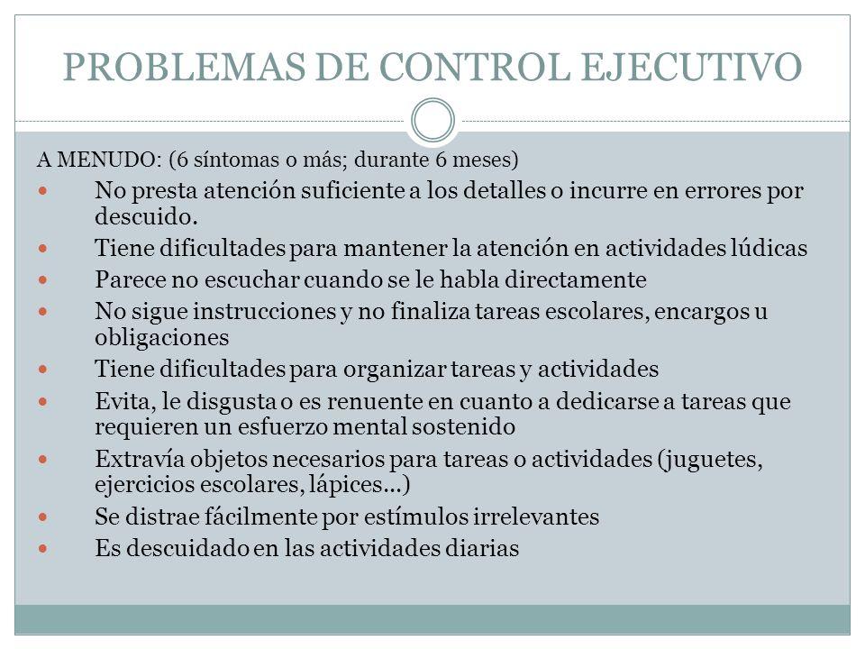 PROBLEMAS DE CONTROL EJECUTIVO A MENUDO: (6 síntomas o más; durante 6 meses) No presta atención suficiente a los detalles o incurre en errores por des