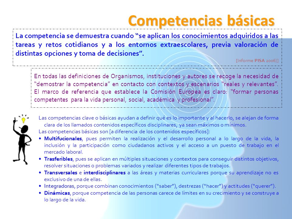 Competencias básicas La competencia se demuestra cuando se aplican los conocimientos adquiridos a las tareas y retos cotidianos y a los entornos extra