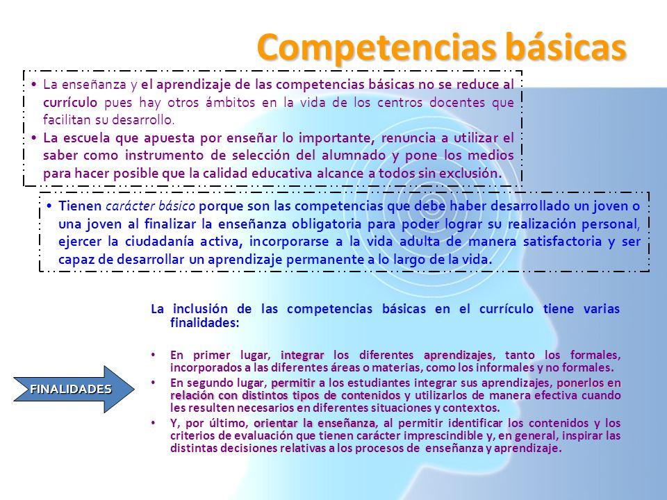 La inclusión de las competencias básicas en el currículo tiene varias finalidades: integraraprendizajes En primer lugar, integrar los diferentes apren